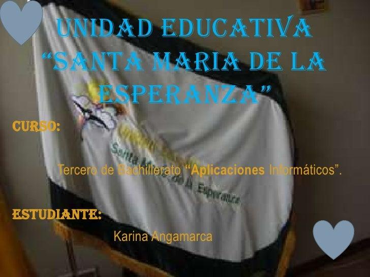 """UNIDAD EDUCATIVA """"SANTA MARIA DE LA ESPERANZA""""<br />CURSO: <br />Tercero de Bachillerato """"Aplicaciones Informáticos"""".<br /..."""