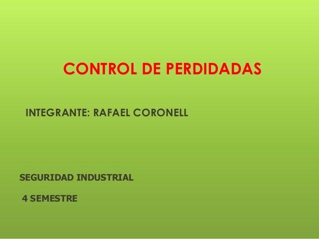 CONTROL DE PERDIDADAS INTEGRANTE: RAFAEL CORONELL SEGURIDAD INDUSTRIAL 4 SEMESTRE
