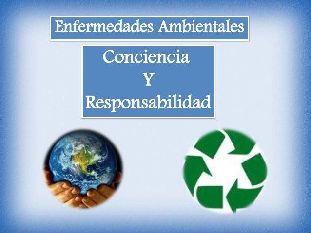 Lacontaminación esalterar demanerainconsciente el medio ambientegenerando efectosirreversibleso desequilibriosen losseresv...