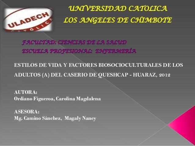 UNIVERSIDAD CATOLICA LOS ANGELES DE CHIMBOTE ESTILOS DE VIDA Y FACTORES BIOSOCIOCULTURALES DE LOS ADULTOS (A) DEL CASERIO ...