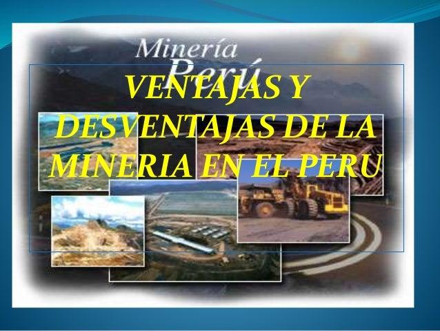 VENTAJAS Y  DESVENTAJAS DE LA  MINERIA EN EL PERU