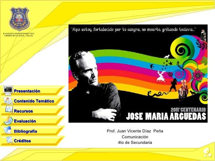 Prof. Juan Vicente Díaz  Peña Comunicación 4to de Secundaria Contenido Temático Recursos Evaluación Bibliografía Créditos ...