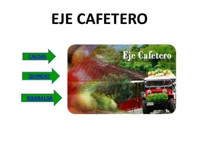 EJE CAFETERO QUINDIO RISARALDA CALDAS
