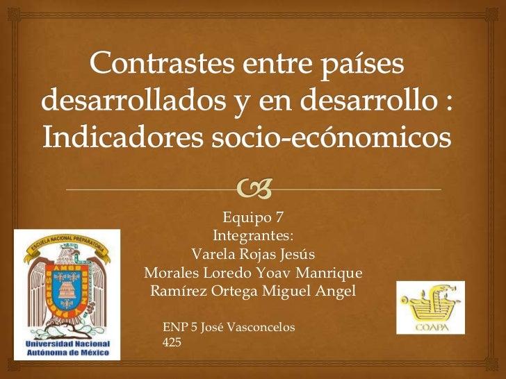 Equipo 7         Integrantes:      Varela Rojas JesúsMorales Loredo Yoav ManriqueRamírez Ortega Miguel Angel  ENP 5 José V...