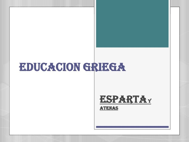 EDUCACION GRIEGA            ESPARTA Y            ATENAS
