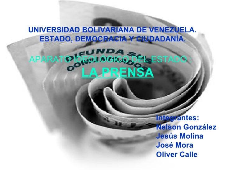 UNIVERSIDAD BOLIVARIANA DE VENEZUELA.    ESTADO, DEMOCRACIA Y CIUDADANÍA. APARATO IDEOLÓGICO DEL ESTADO :   LA PRENS...