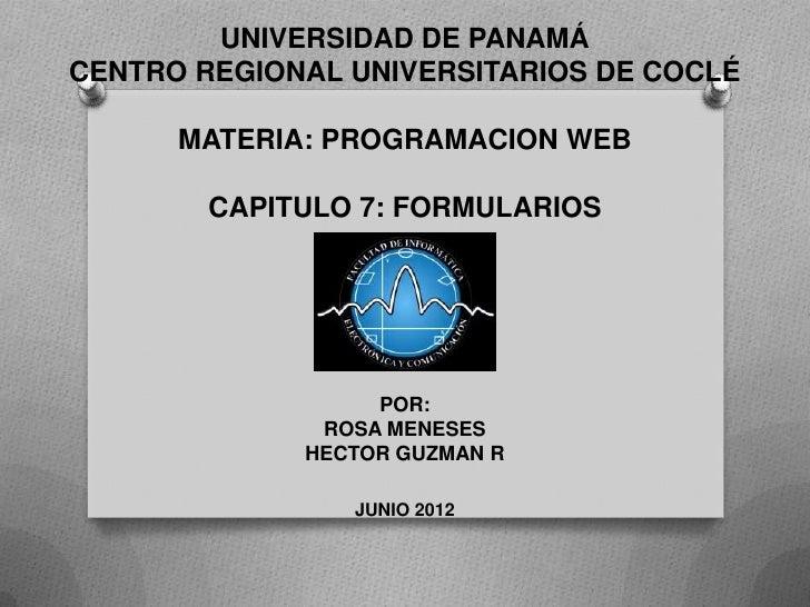 UNIVERSIDAD DE PANAMÁCENTRO REGIONAL UNIVERSITARIOS DE COCLÉ      MATERIA: PROGRAMACION WEB        CAPITULO 7: FORMULARIOS...