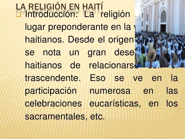 LA RELIGIÓN EN HAITÍ Introducción: La religión ocupa un  lugar preponderante en la vida de los  haitianos. Desde el orige...