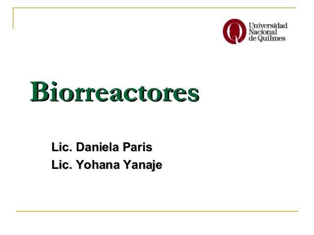 Biorreactores Lic. Daniela Paris Lic. Yohana Yanaje