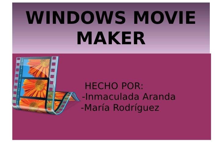 WINDOWS MOVIE     MAKER       HECHO POR:     -Inmaculada Aranda     -María Rodríguez