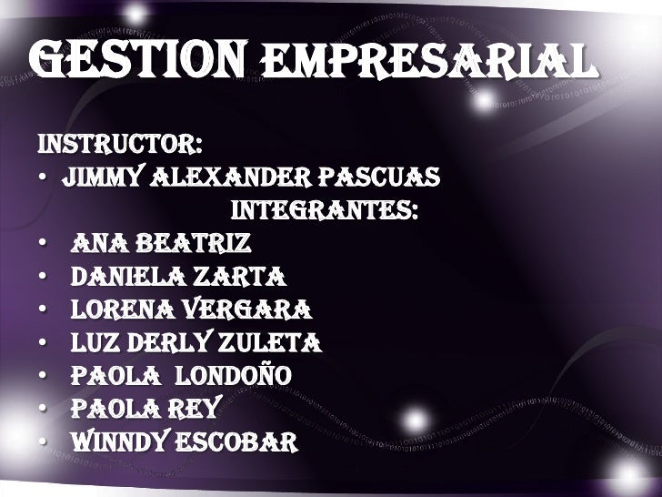 GESTION EMPRESARIALINSTRUCTOR:• JIMMY ALEXANDER PASCUAS             INTEGRANTES:• ANA BEATRIZ• DANIELA ZARTA• LORENA VERGA...