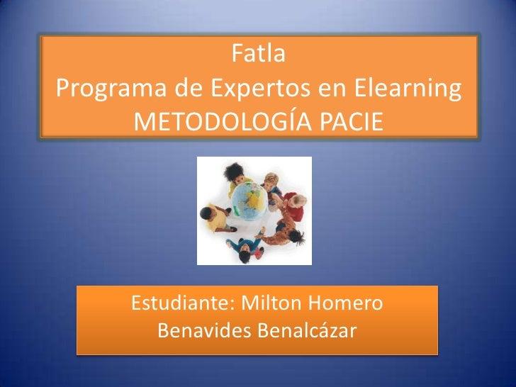 FatlaPrograma de Expertos en ElearningMETODOLOGÍA PACIE<br />Estudiante: Milton Homero Benavides Benalcázar<br />