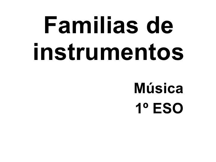 Familias de instrumentos <ul>Música 1º ESO </ul>