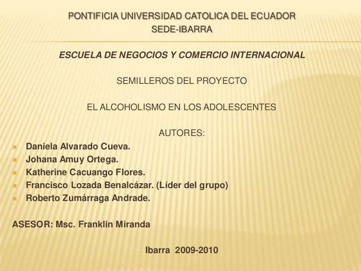 PONTIFICIA UNIVERSIDAD CATOLICA DEL ECUADOR<br />SEDE-IBARRA<br />ESCUELA DE NEGOCIOS Y COMERCIO INTERNACIONAL<br />SEMILL...