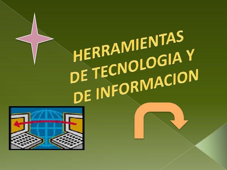 HERRAMIENTAS DE TECNOLOGIA Y DE INFORMACION <br />