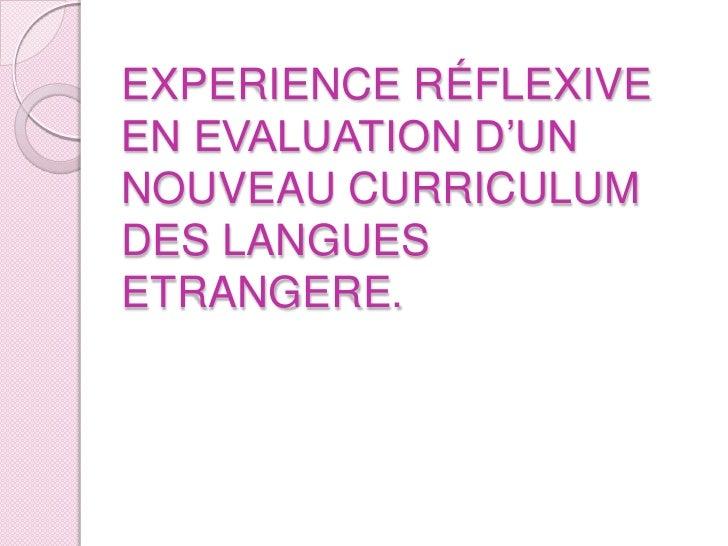 EXPERIENCE RÉFLEXIVE EN EVALUATION D'UN NOUVEAU CURRICULUM DES LANGUES ETRANGERE.<br />