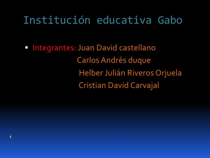 Institución educativa Gabo<br />Integrantes: Juan David castellano<br />                              Carlos Andrés duque ...