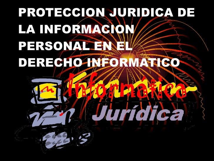 PROTECCION JURIDICA DE LA INFORMACION PERSONAL EN EL DERECHO INFORMATICO