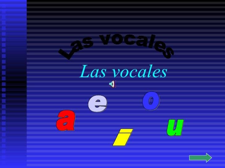 Las vocales a e i o u Las vocales
