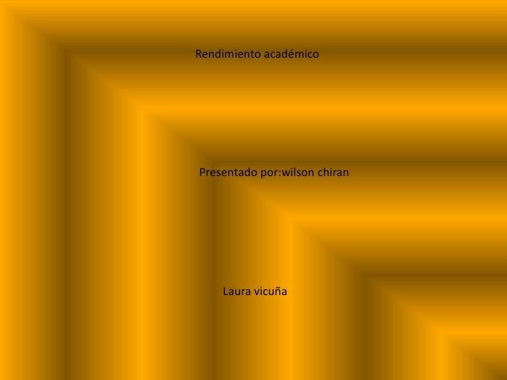 Rendimiento académico<br />Presentado por:wilson chiran<br />Laura vicuña<br />