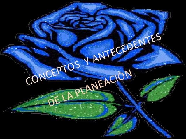 CONCEPTOS Y ANTECEDENTES DE LA PLANEACIÒN