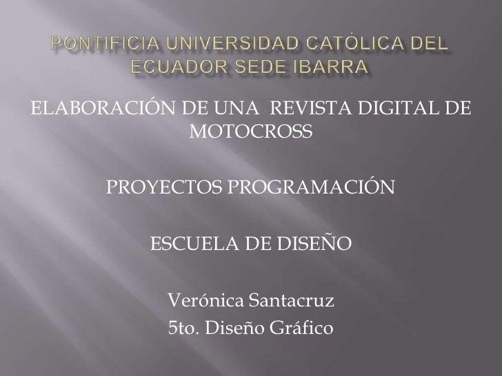 Pontificia universidad católica del ecuador sede ibarra<br />ELABORACIÓN DE UNA  REVISTA DIGITAL DE MOTOCROSS<br />PROYECT...