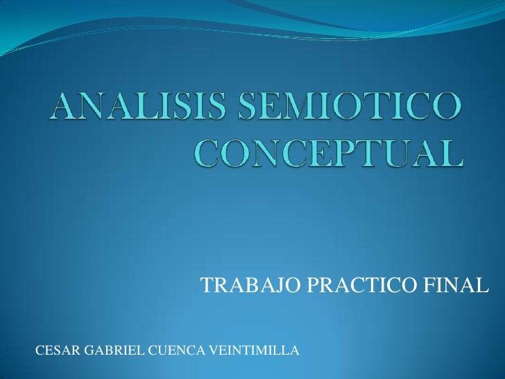 ANALISIS SEMIOTICO CONCEPTUAL TRABAJO PRACTICO FINAL CESAR GABRIEL CUENCA VEINTIMILLA