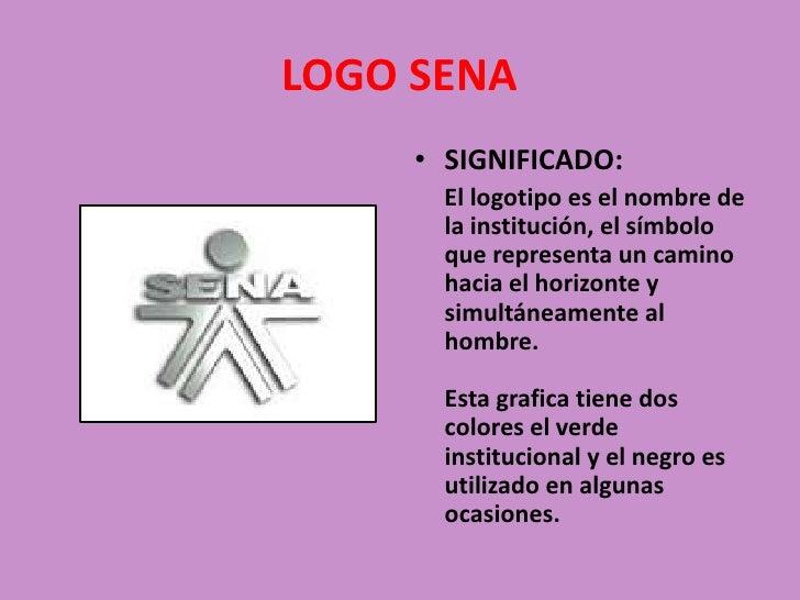 LOGO SENA<br />SIGNIFICADO:<br />    El logotipo es el nombre de la institución, el símbolo que representa un camino hacia...