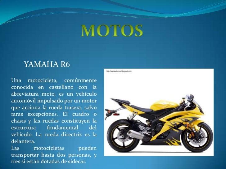 MOTOS <br />YAMAHA R6 <br />Una motocicleta, comúnmente conocida en castellano con la abreviatura moto, es un vehículoauto...