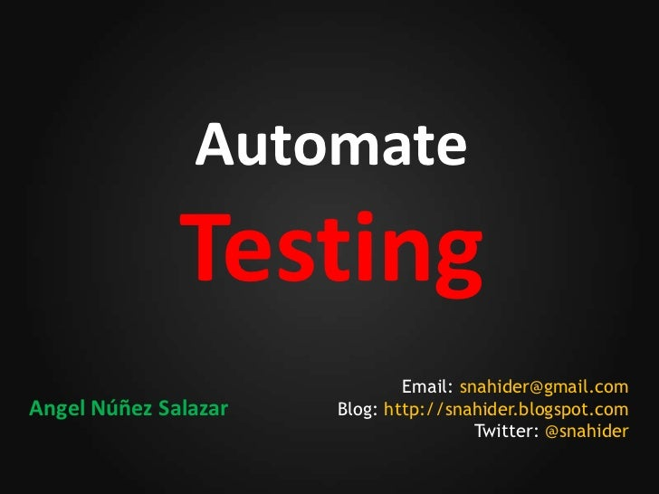 AutomateTesting<br />Email: snahider@gmail.com<br />Blog: http://snahider.blogspot.com<br />Twitter: @snahider<br />Angel ...