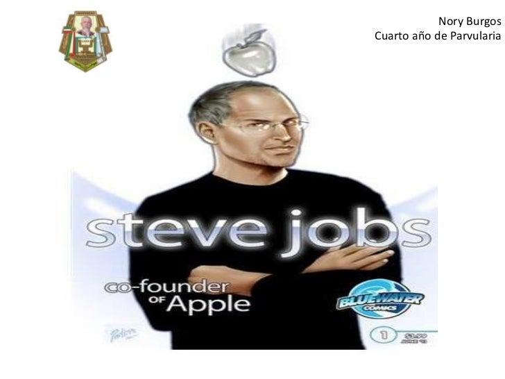 La biografía de Steve Jobs<br />Nory Burgos<br />Cuarto año de Parvularia<br />