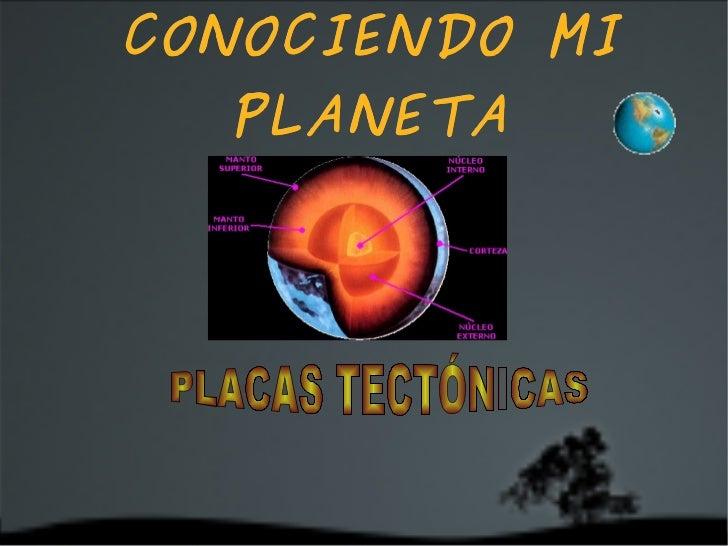 CONOCIENDO MI PLANETA PLACAS TECTÓNICAS