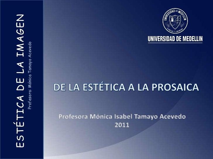 ESTÉTICA DE LA IMAGEN      Profesora: Mónica Tamayo AcevedoESTÉTICA DE LA IMAGEN          Profesora: Mónica Tamayo Acevedo