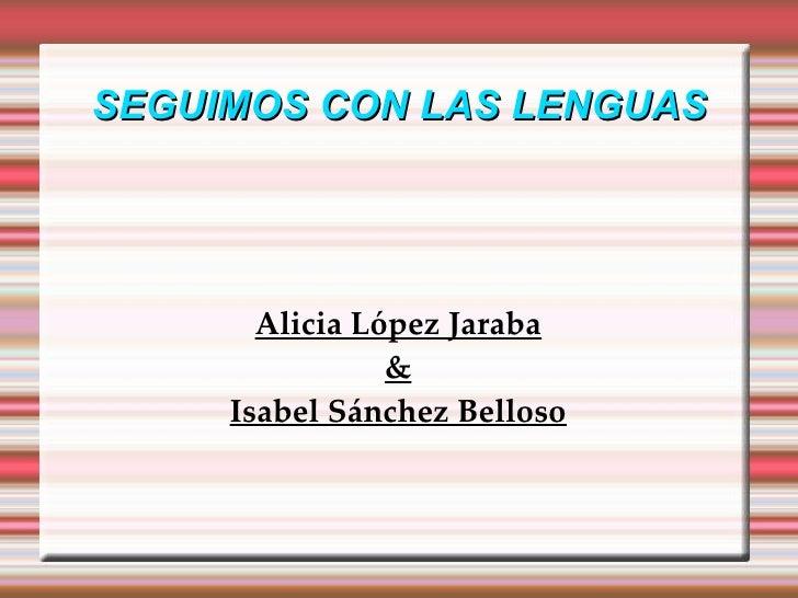 SEGUIMOS CON LAS LENGUAS Alicia López Jaraba & Isabel Sánchez Belloso