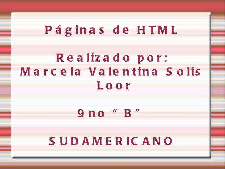 """Páginas de HTML Realizado por: Marcela Valentina Solis Loor 9no """"B"""" SUDAMERICANO"""