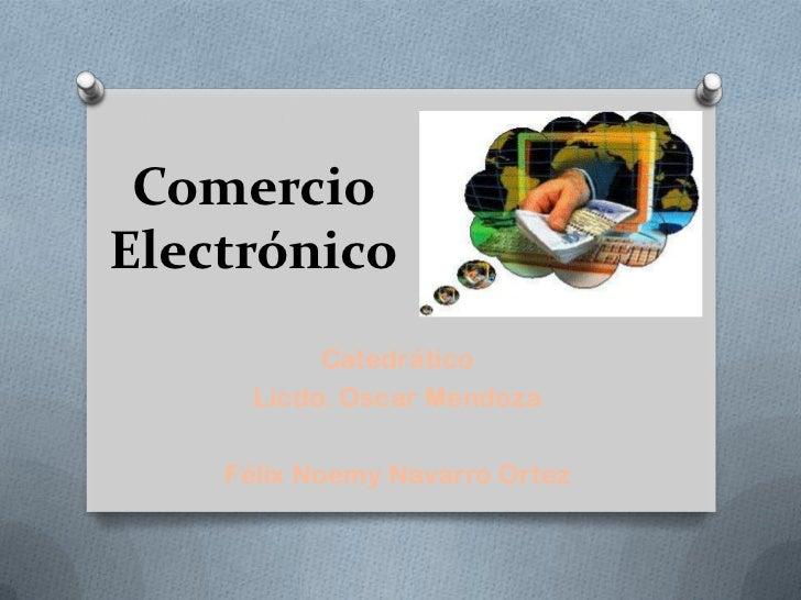 ComercioElectrónico           Catedrático      Licdo. Oscar Mendoza    Félix Noemy Navarro Ortez