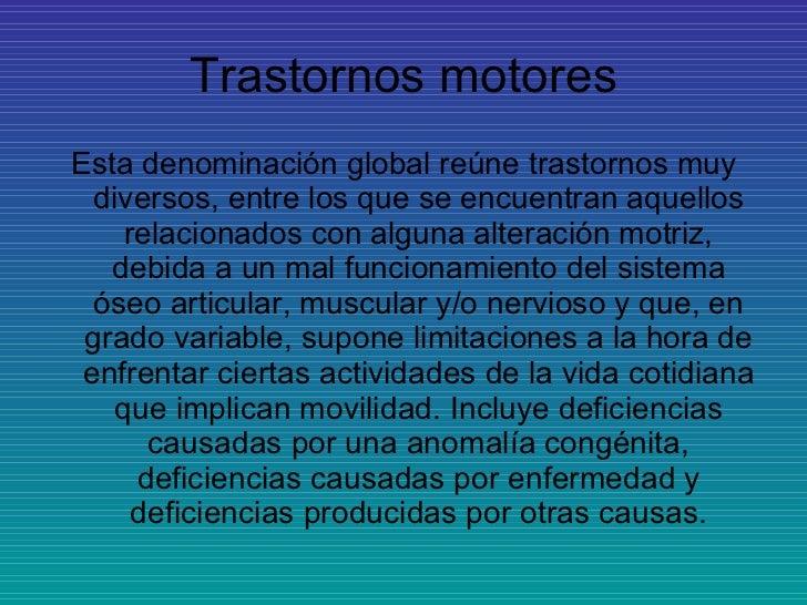 Trastornos motores <ul><li>Esta denominación global reúne trastornos muy diversos, entre los que se encuentran aquellos re...
