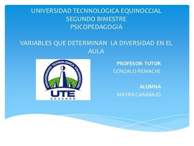 UNIVERSIDAD TECNNOLOGICA EQUINOCCIAL             SEGUNDO BIMESTRE              PSICOPEDAGOGIAVARIABLES QUE DETERMINAN LA D...