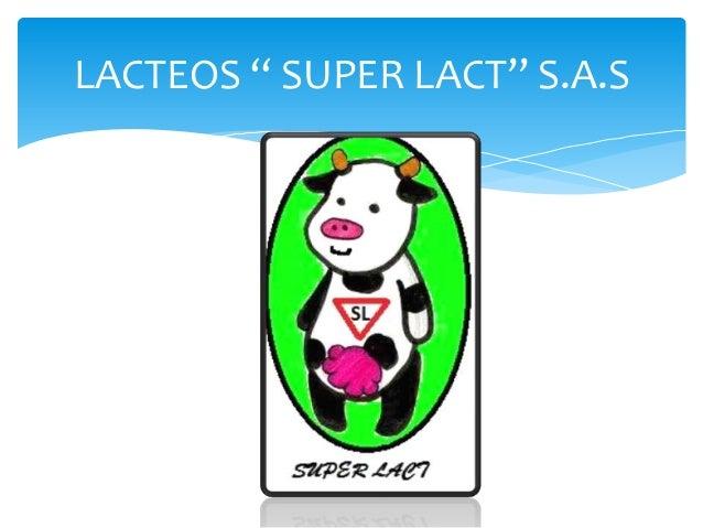 "LACTEOS "" SUPER LACT"" S.A.S"