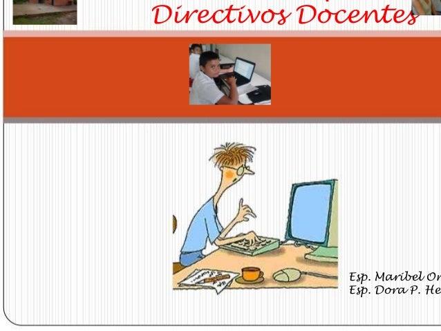 Directivos Docentes  Esp. Maribel Or Esp. Dora P. Her