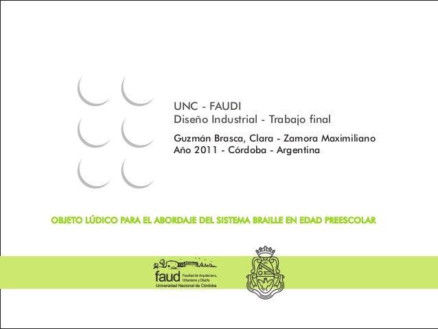 UNC - FAUDI Diseño Industrial - Trabajo final Guzmán Brasca, Clara - Zamora Maximiliano Año 2011 - Córdoba - Argentina OBJ...