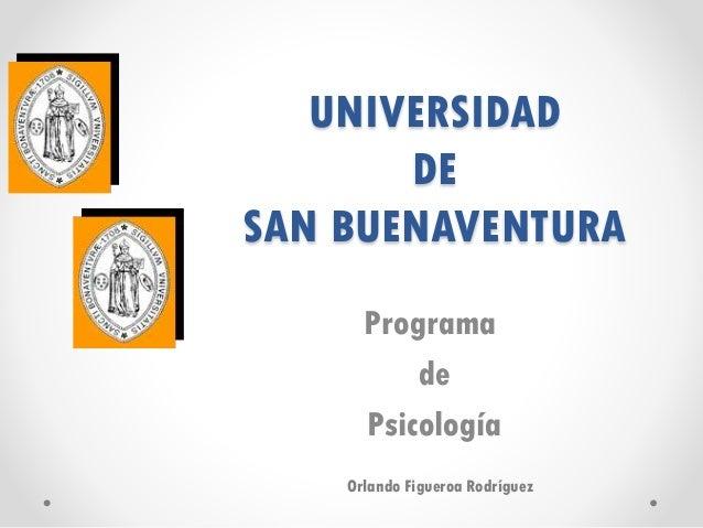 UNIVERSIDAD DE SAN BUENAVENTURA Programa de Psicología Orlando Figueroa Rodríguez