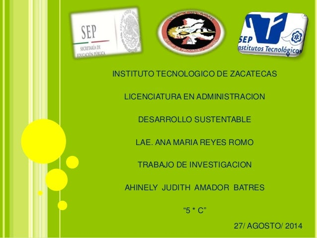 INSTITUTO TECNOLOGICO DE ZACATECAS  LICENCIATURA EN ADMINISTRACION  DESARROLLO SUSTENTABLE  LAE. ANA MARIA REYES ROMO  TRA...