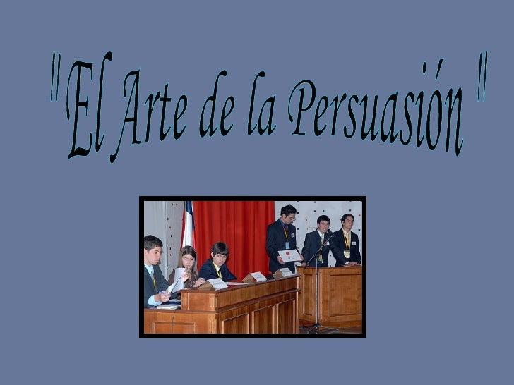 """"""" El Arte de la Persuasión """""""