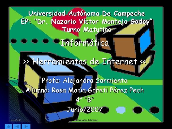 """Universidad Autónoma De Campeche EP: """"Dr. Nazario Víctor Montejo Godoy"""" Turno Matutino Informática >> Herramientas de Inte..."""