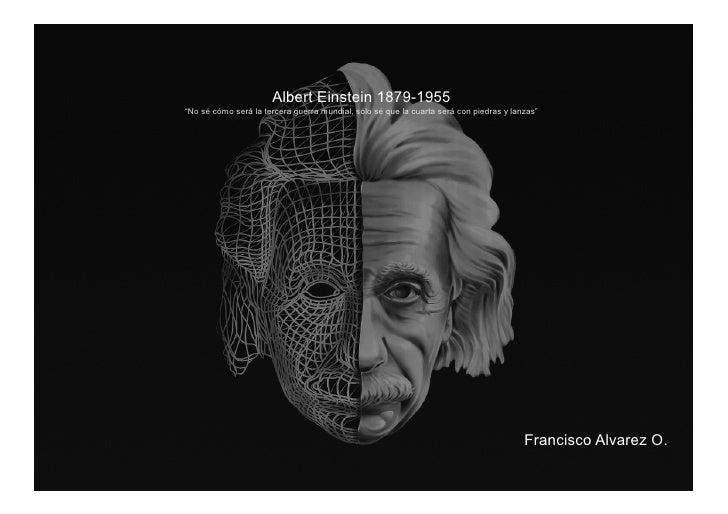 """Albert Einstein 1879-1955 """"No sé cómo será la tercera guerra mundial, sólo sé que la cuarta será con piedras y lanzas""""    ..."""