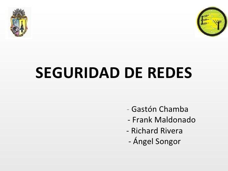SEGURIDAD DE REDES -  Gastón Chamba - Frank Maldonado - Richard Rivera  - Ángel Songor