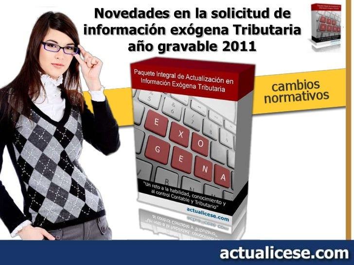 Novedades en la solicitud deinformación exógena Tributaria      año gravable 2011