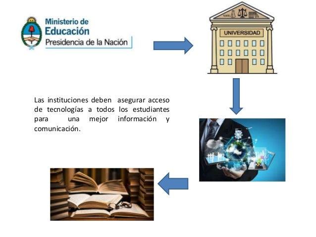 Las instituciones deben asegurar acceso de tecnologías a todos los estudiantes para una mejor información y comunicación.