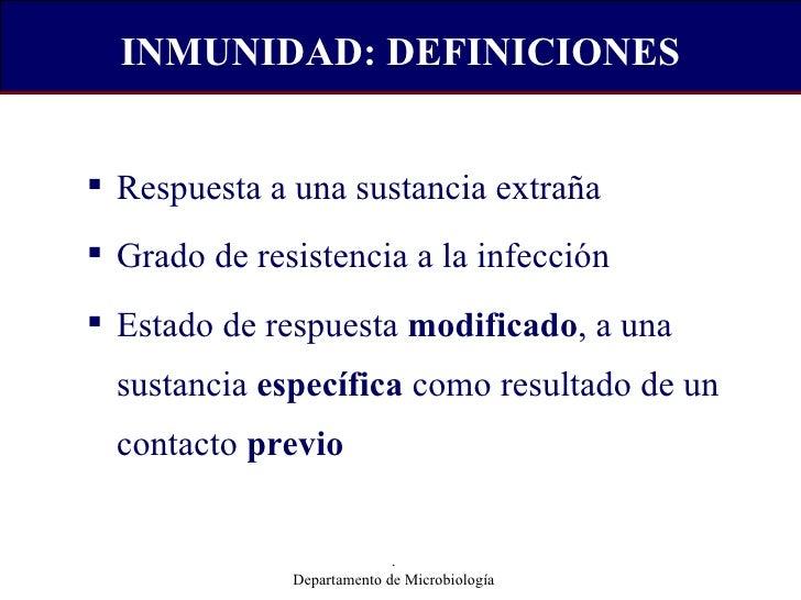 INMUNIDAD: DEFINICIONES <ul><li>Respuesta a una sustancia extraña </li></ul><ul><li>Grado de resistencia a la infección </...